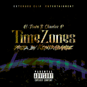 H-Town Ft: Charles P - TIMEZONES