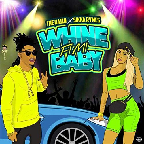 The Ra11n x Sikka Rymes - Whine Fi Mi Baby